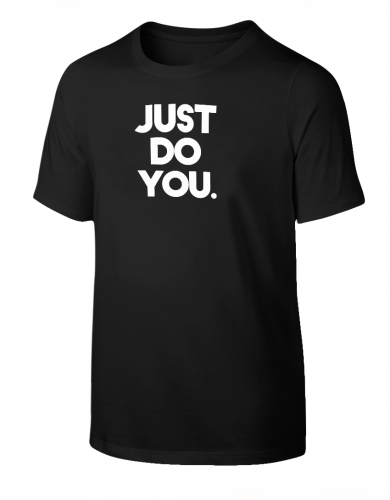 Just Do You. T-Shirt